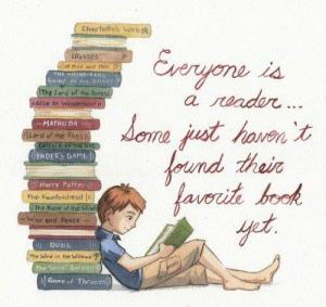 Everyone is a reader some just haven't found their favorite book yet
